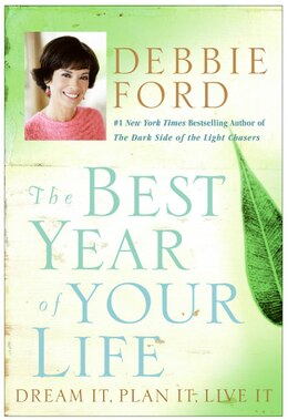 Book The Best Year Of Your Life: Dream It, Plan It, Live It by Debbie Ford