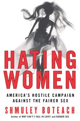 Book Hating Women: America's Hostile Campaign Against the Fairer Sex by Shmuley Boteach