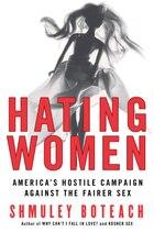 Hating Women: America's Hostile Campaign Against the Fairer Sex