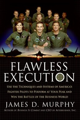 Book Flawless Execution: Use the Techniques and Systems of America's Fighter Pilots to Perform at Your… by James D. Murphy