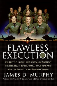 Flawless Execution: Use the Techniques and Systems of America's Fighter Pilots to Perform at Your…
