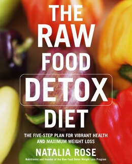 Book The Raw Food Detox Diet: The Five-Step Plan for Vibrant Health and Maximum Weight Loss by Natalia Rose