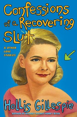Book Confessions Of A Recovering Slut: And Other Love Stories by Hollis Gillespie