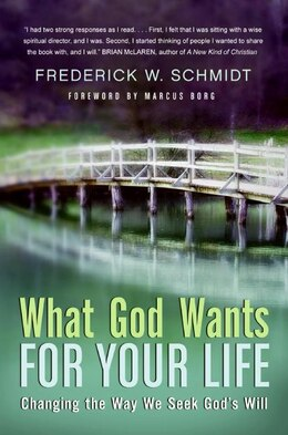 Book What God Wants for Your Life: Changing the Way We Seek God's Will by Frederick W. Schmidt