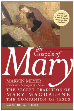 Book The Gospels Of Mary: The Secret Tradition of Mary Magdalene, the Companion of Jesus by Marvin W. Meyer