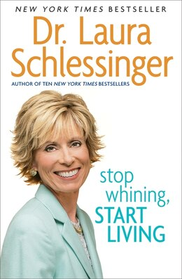 Book Stop Whining, Start Living by Dr. Laura Schlessinger