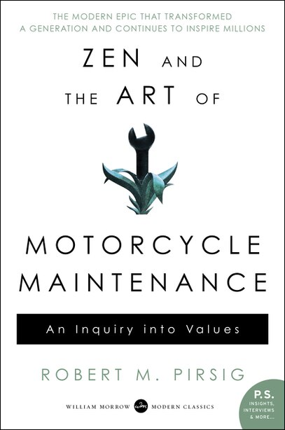 Zen And The Art Of Motorcycle Maintenance: An Inquiry Into Values by Robert M Pirsig