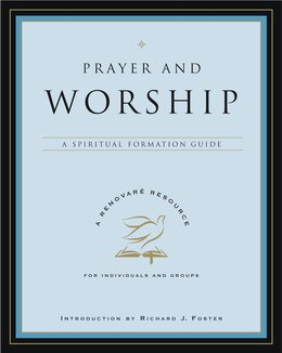 Book Prayer And Worship: A Spiritual Formation Guide by Inc Renovare