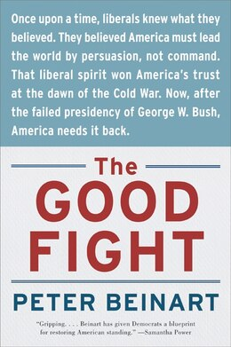 Book The Good Fight: Why Liberals---and Only Liberals---Can Win the War on Terror and Make America Great… by Peter Beinart