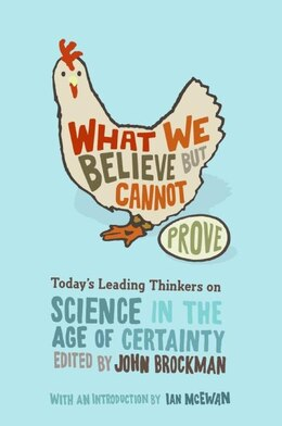 Book What We Believe but Cannot Prove: Today's Leading Thinkers on Science in the Age of Certainty by John Brockman