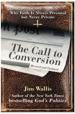 Book The Call To Conversion: Why Faith Is Always Personal but Never Private by Jim Wallis