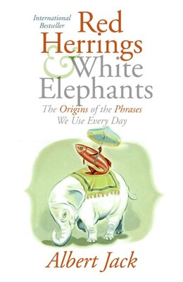 Book Red Herrings And White Elephants: The Origins of the Phrases We Use Every Day by Albert Jack