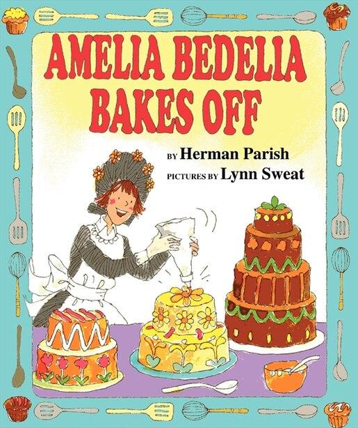 Amelia Bedelia Bakes Off by Herman Parish