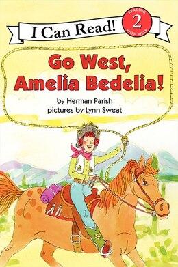 Book Go West, Amelia Bedelia! by Herman Parish