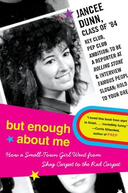 Book But Enough About Me: How a Small-Town Girl Went from Shag Carpet to the Red Carpet by Jancee Dunn