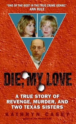 Book Die, My Love: A True Story of Revenge, Murder, and Two Texas Sisters by Kathryn Casey