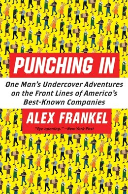 Book Punching In: One Man's Undercover Adventures on the Front Lines of America's Best-Known Companies by Alex Frankel
