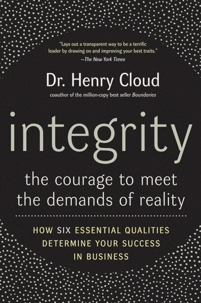 Integrity: The Courage to Meet the Demands of Reality by Henry Cloud