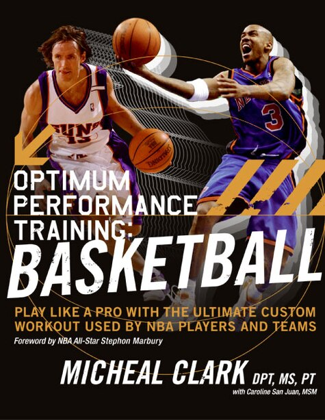 Optimum Performance Training: Basketball: Play Like a Pro with the Ultimate Custom Workout Used by NBA Players and Teams by Micheal Clark