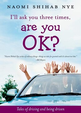 Book I'll Ask You Three Times, Are You Ok?: Tales of Driving and Being Driven by Naomi Shihab Nye