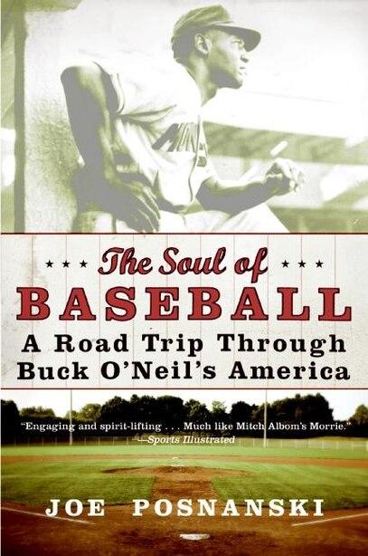 The Soul Of Baseball: A Road Trip Through Buck O'neil's America by Joe Posnanski