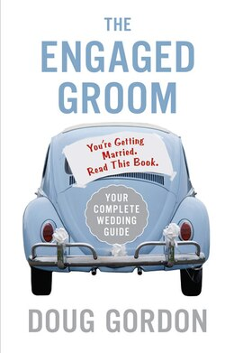 Book The Engaged Groom: You're Getting Married. Read this Book. by Doug Gordon