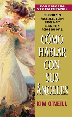 Book Como Hablar Con Sus Angeles: by Kim O'Neill