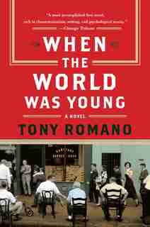 When The World Was Young: A Novel by Tony Romano
