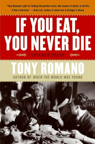 If You Eat, You Never Die: Chicago Tales by Tony Romano