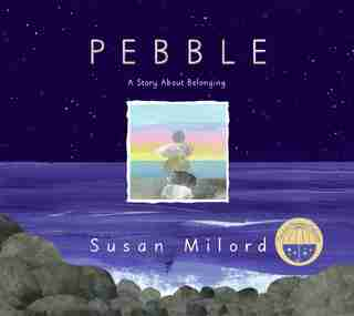 Pebble: A Story About Belonging by Susan Milord