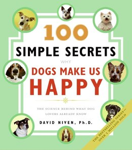 Book 100 Simple Secrets Why Dogs Make Us Happy: The Science Behind What Dog Lovers Already Know by David, Phd Niven