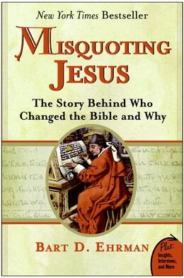 Book Misquoting Jesus: The Story Behind Who Changed the Bible and Why by Bart D. Ehrman