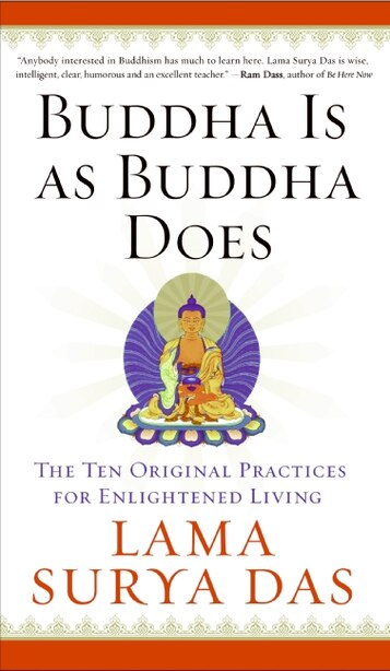 Buddha Is As Buddha Does: The Ten Original Practices for Enlightened Living by Surya Das