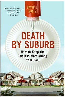 Book Death By Suburb: How to Keep the Suburbs from Killing Your Soul by Dave L. Goetz