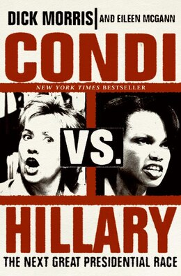 Book Condi Vs. Hillary: The Next Great Presidential Race by Dick Morris