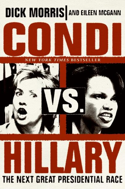 Condi Vs. Hillary: The Next Great Presidential Race by Dick Morris