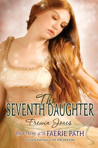 The Faerie Path #3: The Seventh Daughter: Book Three of The Faerie Path
