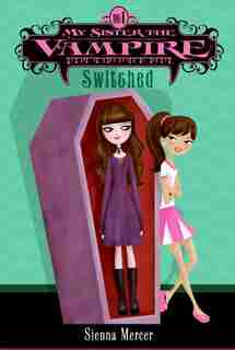 My Sister The Vampire #1: Switched: Switched by Sienna Mercer