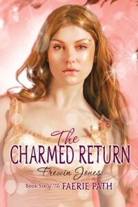 Faerie Path #6: The Charmed Return: The Charmed Return