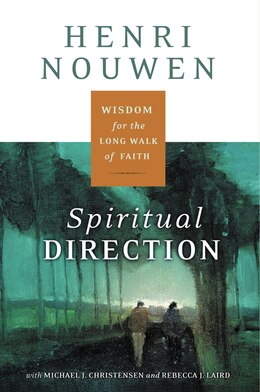 Book Spiritual Direction: Wisdom for the Long Walk of Faith by Henri J. M. Nouwen