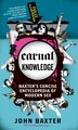 Carnal Knowledge: Baxter's Concise Encyclopedia of Modern Sex by John Baxter