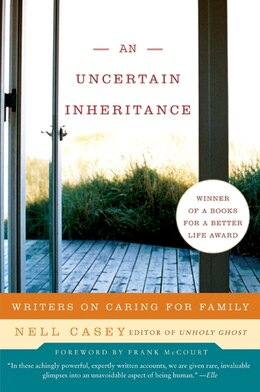 Book Uncertain Inheritance, An: Writers on Caring for Family by Nell Casey
