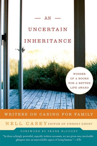 Uncertain Inheritance, An: Writers on Caring for Family by Nell Casey