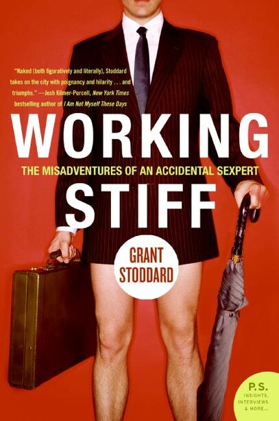 Working Stiff: The Misadventures of an Accidental Sexpert by Grant Stoddard