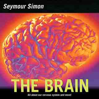 The Brain: All About Our Nervous System And More! by Seymour Simon