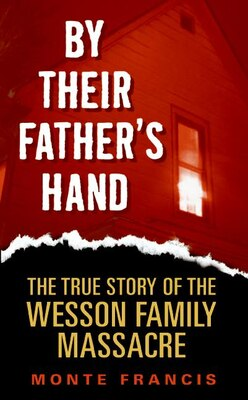 Book By Their Father's Hand: The True Story of the Wesson Family Massacre by Monte Francis