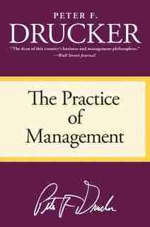 The Practice Of Management by Peter F. Drucker