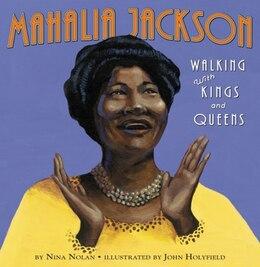 Book Mahalia Jackson: Walking With Kings And Queens by Nina Nolan