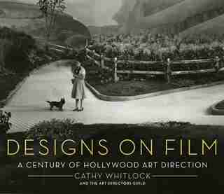 Designs On Film: A Century of Hollywood Art Direction by Cathy Whitlock