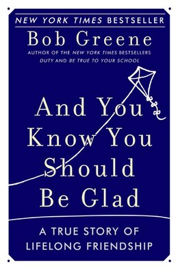 Book And You Know You Should Be Glad: A True Story of Lifelong Friendship by Bob Greene